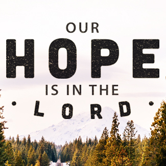 Our Hope is in the Lord
