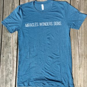 Miracles. Wonders. Signs. Tee